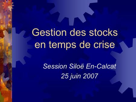 Gestion des stocks en temps de crise Session Siloë En-Calcat 25 juin 2007.