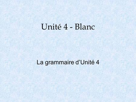 Unité 4 - Blanc La grammaire d'Unité 4. Complément d'objet directs o Direct object pronouns are going to replace a noun that is receiving a direct action.
