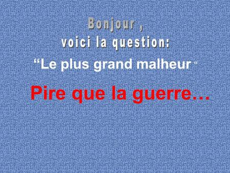 """Le plus grand malheur """