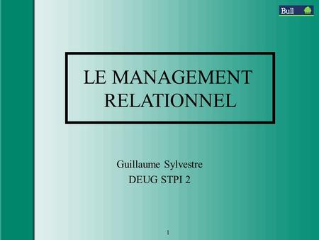 1 Guillaume Sylvestre DEUG STPI 2 LE MANAGEMENT RELATIONNEL.