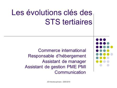 JDI Interdisciplinaire - 2009/2010 Commerce international Responsable d'hébergement Assistant de manager Assistant de gestion PME PMI Communication Les.