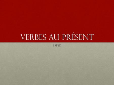 Verbes au présent FSF1D. présent There are three major groups of regular verbs in French: verbs with infinitives ending in -er, verbs with infinitives.
