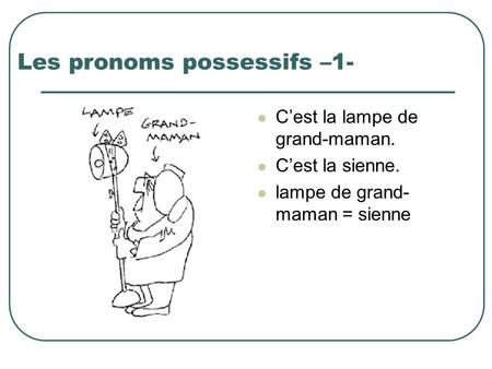 Les pronoms possessifs –1-