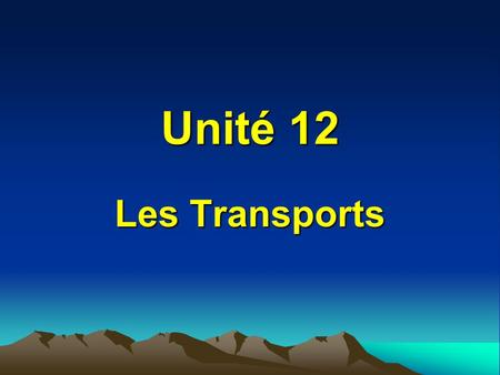 Unité 12 Les Transports. acheter to buy aller to go.