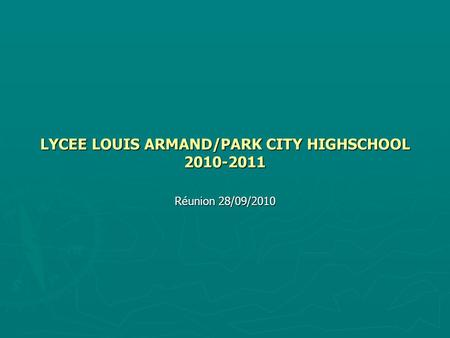 LYCEE LOUIS ARMAND/PARK CITY HIGHSCHOOL 2010-2011 Réunion 28/09/2010.