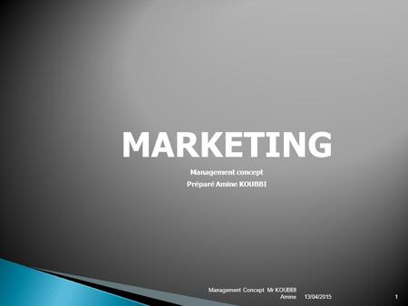 13/04/2015 Management Concept Mr KOUBBI Amine1 MARKETING Management concept Préparé Amine KOUBBI.