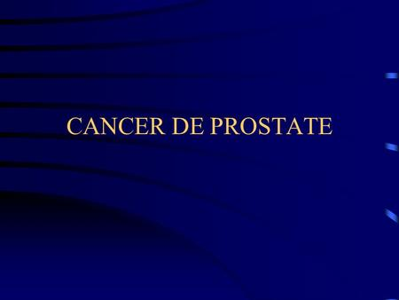 CANCER DE PROSTATE.