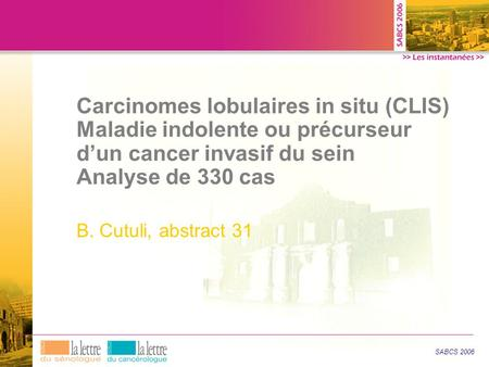 Carcinomes lobulaires in situ (CLIS) Maladie indolente ou précurseur d'un cancer invasif du sein Analyse de 330 cas B. Cutuli, abstract 31 SABCS 2006.