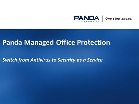 1 1 Panda Managed Office Protection Switch from Antivirus to Security as a Service.