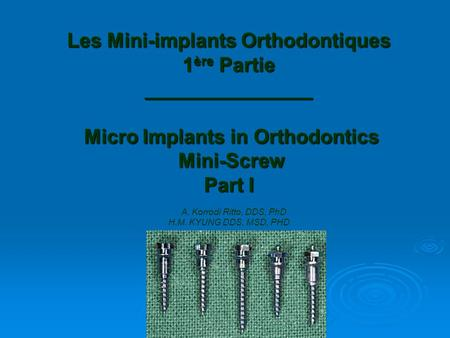 Les Mini-implants Orthodontiques 1ère Partie _______________ Micro Implants in Orthodontics Mini-Screw Part I A. Korrodi Ritto, DDS, PhD H.M.