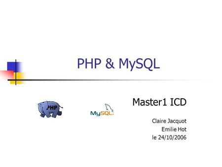 PHP & MySQL Master1 ICD Claire Jacquot Emilie Hot le 24/10/2006.