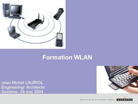 Formation WLAN Jean-Michel LAURIOL Engineering/ Architecte Système 24 mai 2004.