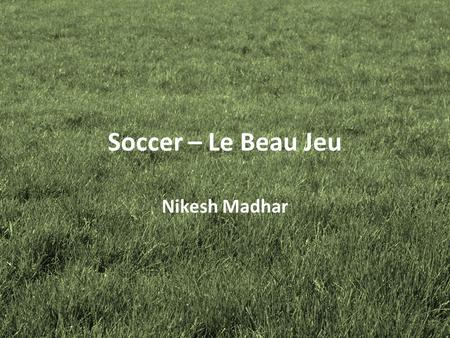 Soccer – Le Beau Jeu Nikesh Madhar. Vocabulary Attaquant – Striker D'ailier – Winger Milieux – Midfielder Gardiens – Goal Keepers Blessure – Injury Vessie.