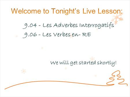 9.04 - Les Adverbes Interrogatifs 9.06 - Les Verbes en- RE We will get started shortly!