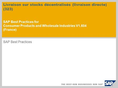 Livraison sur stocks décentralisés (livraison directe) (323) SAP Best Practices for Consumer Products and Wholesale Industries V1.604 (France) SAP Best.