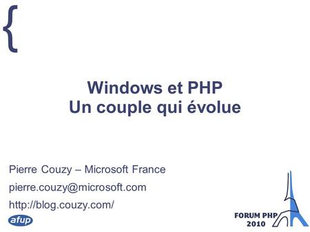 { Windows et PHP Un couple qui évolue Pierre Couzy – Microsoft France