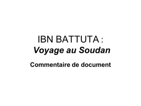 IBN BATTUTA : Voyage au Soudan Commentaire de document.