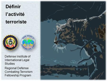 Définir l'activité terroriste Defense Institute of International Legal Studies Regional Defense Combating Terrorism Fellowship Program.
