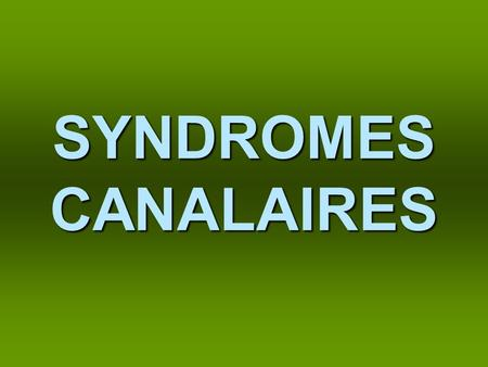 SYNDROMES CANALAIRES.