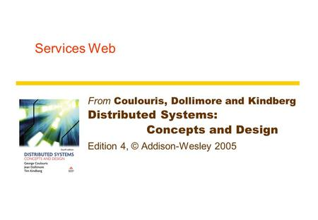 Services Web From Coulouris, Dollimore and Kindberg Distributed Systems: Concepts and Design Edition 4, © Addison-Wesley 2005.