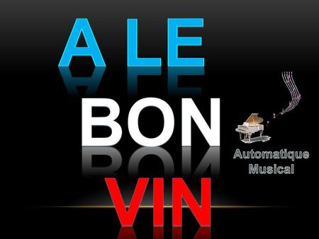 A le Bon vin Automatique Musical.