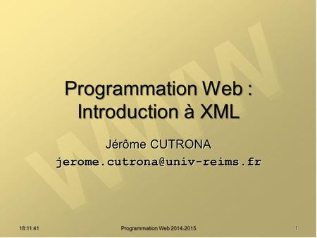 Programmation Web : Introduction à XML Jérôme CUTRONA 18:13:16 Programmation Web 2014-2015 1.