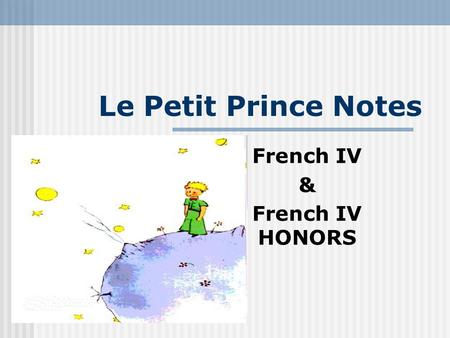 Le Petit Prince Notes French IV & French IV HONORS.