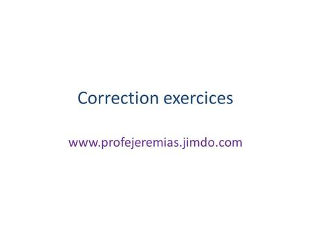 Correction exercices www.profejeremias.jimdo.com.