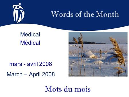 Words of the Month mars - avril 2008 March – April 2008 Mots du mois Medical Médical.