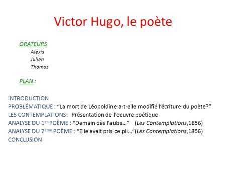 Victor Hugo, le poète ORATEURS PLAN : INTRODUCTION
