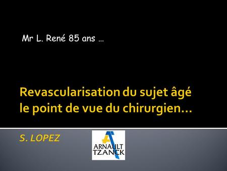 Mr L. René 85 ans ….  Single-center, nonrandomized study,  249 consecutive patients, 80 years  MACCE [cardiac death, myocardial infarction, cerebrovascular.