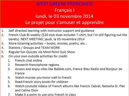 WEST GREENE FRENCHIES! Français I lundi, le 03 novembre 2014 Le projet pour s'amuser et apprendre 1.Self directed learning with instructor support and.