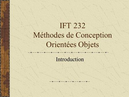 IFT 232 Méthodes de Conception Orientées Objets Introduction.