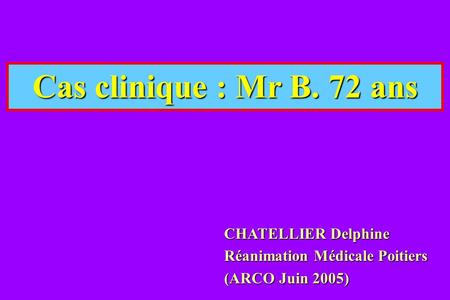 Cas clinique : Mr B. 72 ans CHATELLIER Delphine