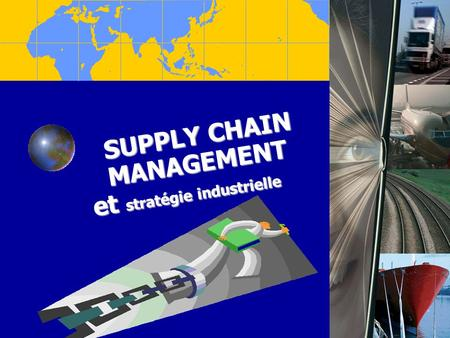 SUPPLY CHAIN MANAGEMENT et stratégie industrielle