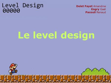 Le level design Dolet Fayet Amandine Engry Gaël Pacouil Renaud.