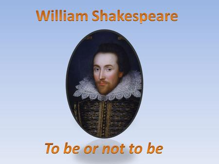 William Shakespeare To be or not to be.