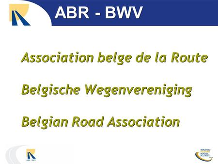 Association belge de la Route Belgische Wegenvereniging Belgian Road Association ABR - BWV.