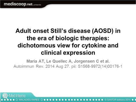 Adult onset Still's disease (AOSD) in the era of biologic therapies: dichotomous view for cytokine and clinical expression Maria AT, Le Quellec A, Jorgensen.