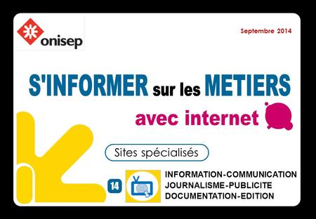 INFORMATION - COMMUNICATION JOURNALISME - PUBLICITE DOCUMENTATION - EDITION 14 Sites spécialisés Septembre 2014.