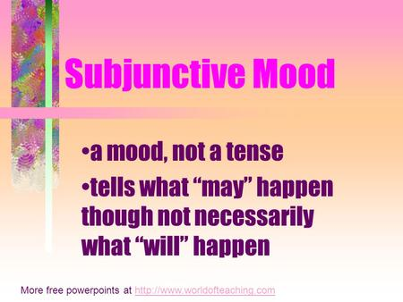 "Subjunctive Mood a mood, not a tense tells what ""may"" happen though not necessarily what ""will"" happen More free powerpoints at"