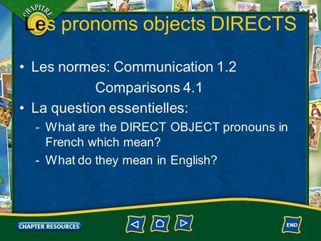 1 Les pronoms objects DIRECTS Les normes: Communication 1.2 Comparisons 4.1 La question essentielles: -What are the DIRECT OBJECT pronouns in French which.