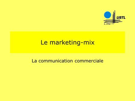 Le marketing-mix La communication commerciale. François CudelLa communication commerciale2 Agenda Communication globale Objectifs Principes 40 ans de.