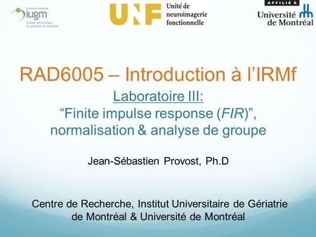 "Laboratoire III: ""Finite impulse response (FIR)"", normalisation & analyse de groupe Jean-Sébastien Provost, Ph.D Centre de Recherche, Institut Universitaire."
