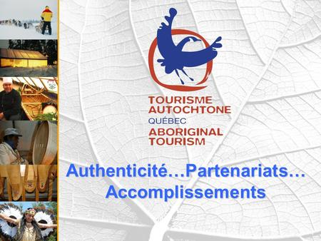 Authenticité…Partenariats… Accomplissements. Authenticité.