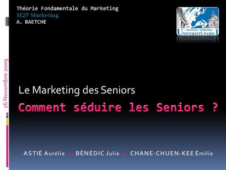 Le Marketing des Seniors Théorie Fondamentale du Marketing M2P Marketing A.BAETCHE 26 Novembre 2009.