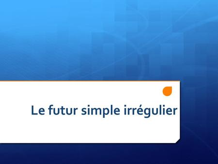 Le futur simple irrégulier. La révision Recap: With regular verbs (er, ir, re), form the simple future with an infinitive as the stem + the endings. Translate: