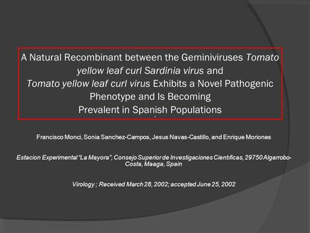 A Natural Recombinant between the Geminiviruses Tomato yellow leaf curl Sardinia virus and Tomato yellow leaf curl virus Exhibits a Novel Pathogenic Phenotype.