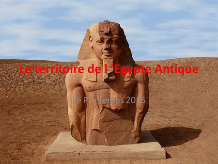 Le territoire de l 'Egypte Antique Le Printemps 2015.
