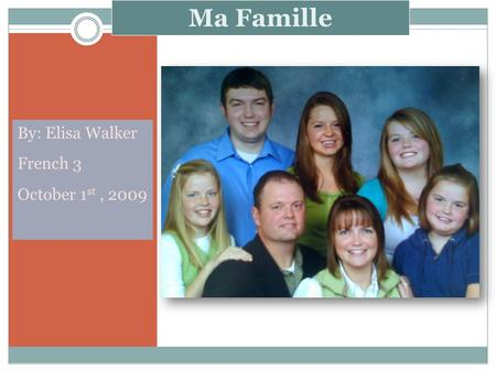 Ma Famille By: Elisa Walker French 3 October 1 st, 2009.